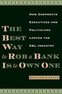 The best way to rob a bank... - William K. Black
