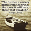 2016-09-05-The further a society drifts from the truth the more it will hate those that speak it